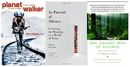 In Pursuit of Silence, George Plochnik. Planet Walker, John Francis. One Square Inch of Silence, Gordon Hempton.